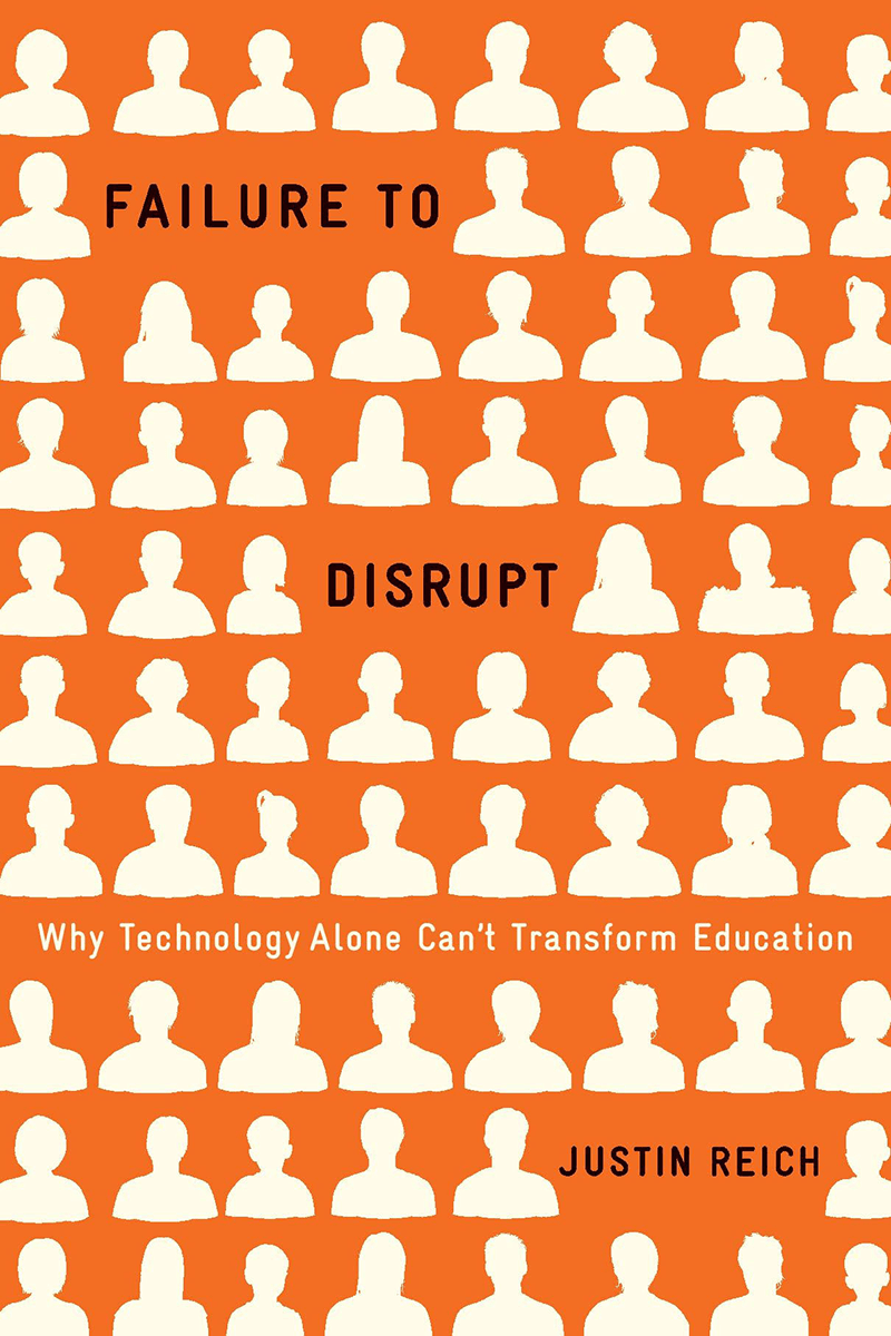 """Book cover of """"Failure to Disrupt"""" by Justin Reich"""